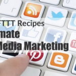 20 Popular IFTTT Recipes to Automate Social Media Marketing